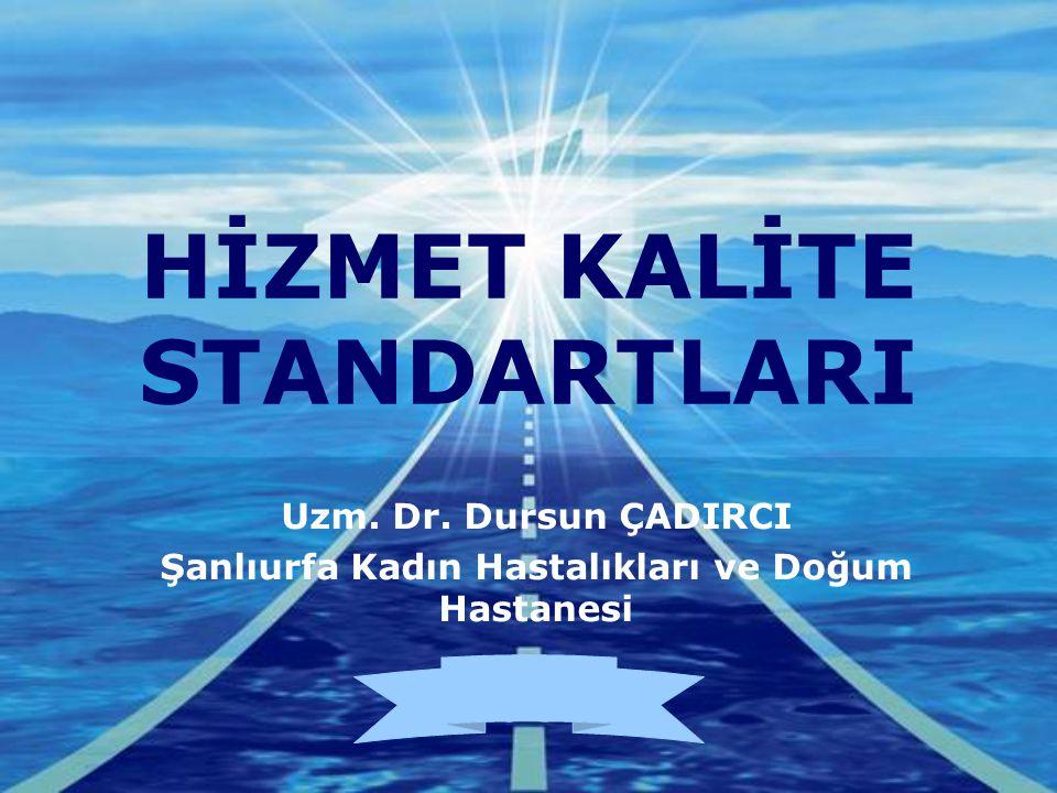 Company LOGO HİZMET KALİTE STANDARTLARI Uzm. Dr. Dursun ÇADIRCI Şanlıurfa Kadın Hastalıkları ve Doğum Hastanesi