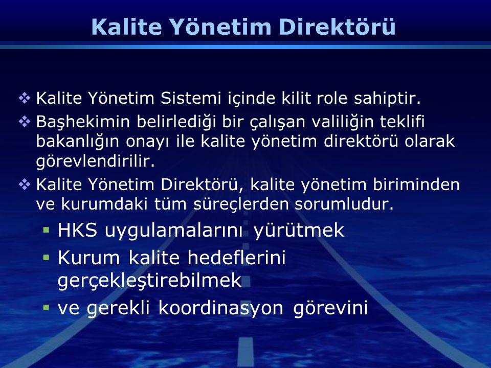 Kalite Yönetim Direktörü  Kalite Yönetim Sistemi içinde kilit role sahiptir.  Başhekimin belirlediği bir çalışan valiliğin teklifi bakanlığın onayı