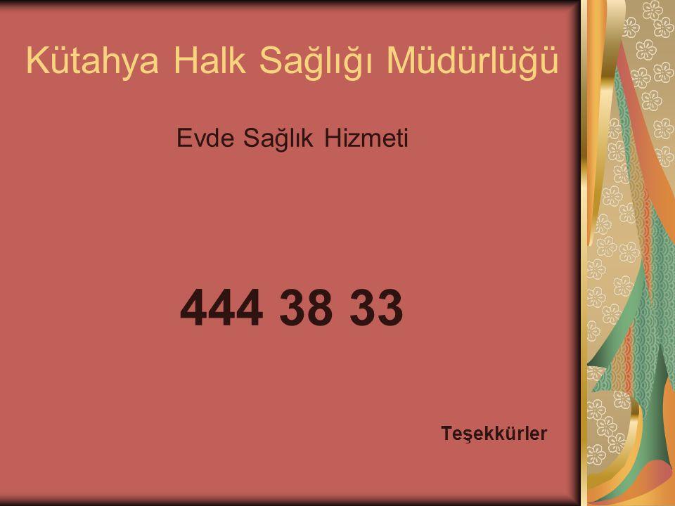 Kütahya Halk Sağlığı Müdürlüğü Evde Sağlık Hizmeti 444 38 33 Teşekkürler
