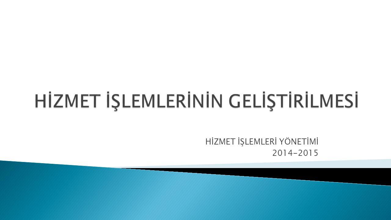 HİZMET İŞLEMLERİ YÖNETİMİ 2014-2015