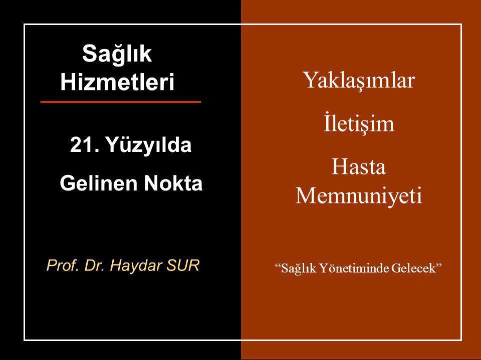 """2–12–12–1 Yaklaşımlar İletişim Hasta Memnuniyeti """"Sağlık Yönetiminde Gelecek"""" Sağlık Hizmetleri 21. Yüzyılda Gelinen Nokta Prof. Dr. Haydar SUR"""