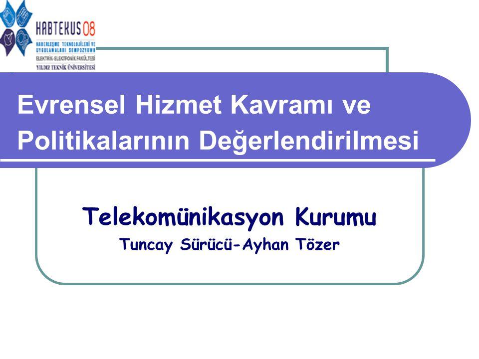 Evrensel Hizmet Kavramı ve Politikalarının Değerlendirilmesi Telekomünikasyon Kurumu Tuncay Sürücü-Ayhan Tözer