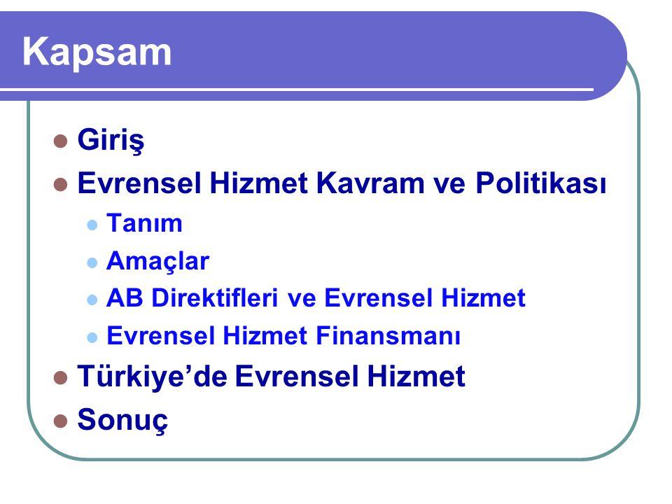 Kapsam Giriş Evrensel Hizmet Kavram ve Politikası Tanım Amaçlar AB Direktifleri ve Evrensel Hizmet Evrensel Hizmet Finansmanı Türkiye'de Evrensel Hizm