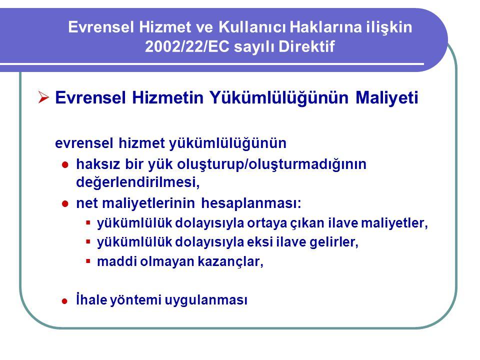 Evrensel Hizmet ve Kullanıcı Haklarına ilişkin 2002/22/EC sayılı Direktif  Evrensel Hizmetin Yükümlülüğünün Maliyeti evrensel hizmet yükümlülüğünün h