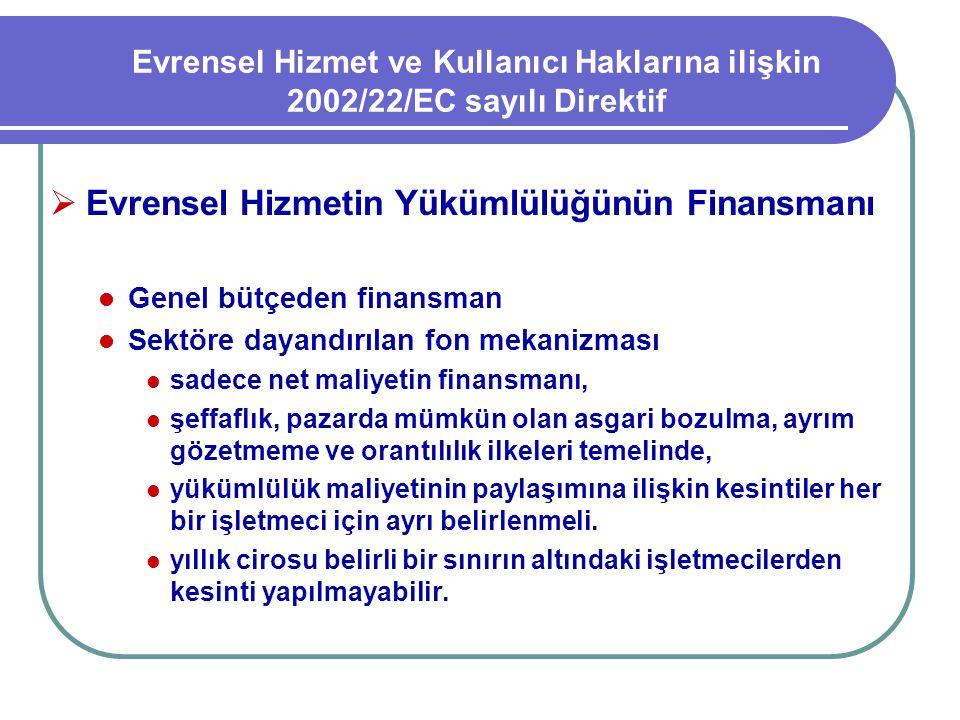 Evrensel Hizmet ve Kullanıcı Haklarına ilişkin 2002/22/EC sayılı Direktif  Evrensel Hizmetin Yükümlülüğünün Finansmanı Genel bütçeden finansman Sektö