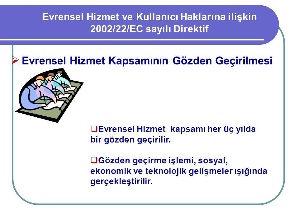 Evrensel Hizmet ve Kullanıcı Haklarına ilişkin 2002/22/EC sayılı Direktif  Evrensel Hizmet Kapsamının Gözden Geçirilmesi  Evrensel Hizmet kapsamı he