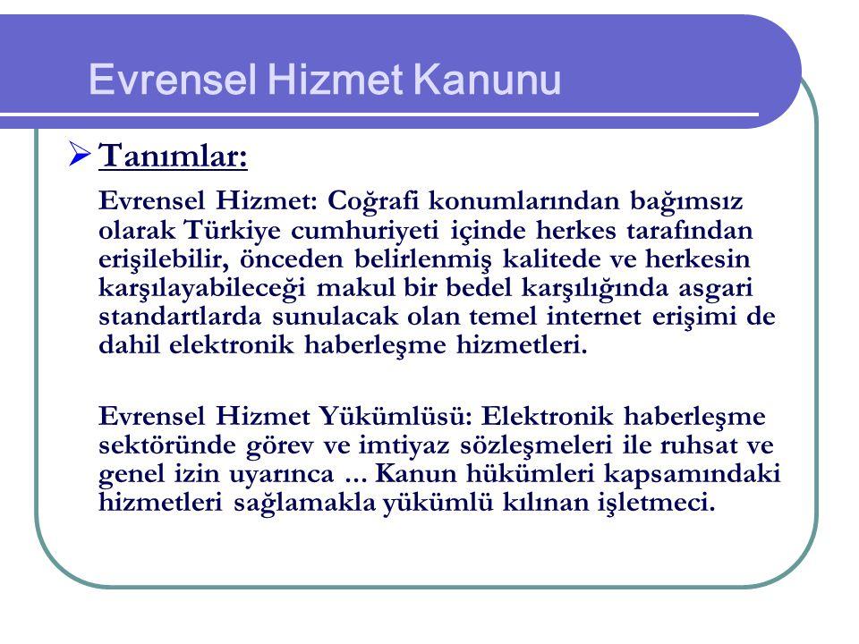 Evrensel Hizmet Kanunu  Tanımlar: Evrensel Hizmet: Coğrafi konumlarından bağımsız olarak Türkiye cumhuriyeti içinde herkes tarafından erişilebilir, ö