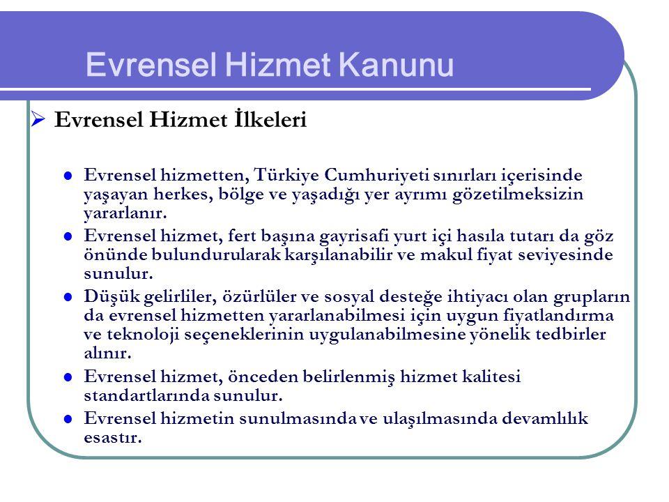 Evrensel Hizmet Kanunu  Evrensel Hizmet İlkeleri Evrensel hizmetten, Türkiye Cumhuriyeti sınırları içerisinde yaşayan herkes, bölge ve yaşadığı yer a