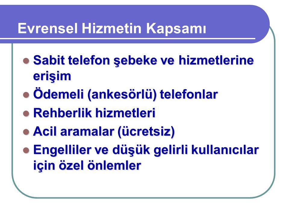 Evrensel Hizmetin Kapsamı Sabit telefon şebeke ve hizmetlerine erişim Sabit telefon şebeke ve hizmetlerine erişim Ödemeli (ankesörlü) telefonlar Ödeme