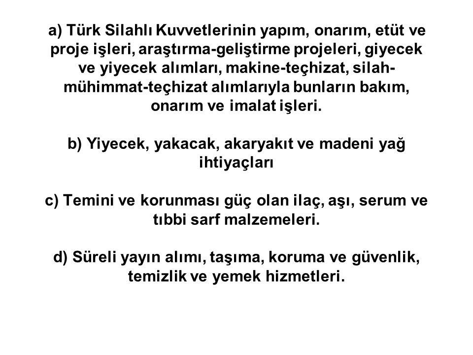 a) Türk Silahlı Kuvvetlerinin yapım, onarım, etüt ve proje işleri, araştırma-geliştirme projeleri, giyecek ve yiyecek alımları, makine-teçhizat, silah