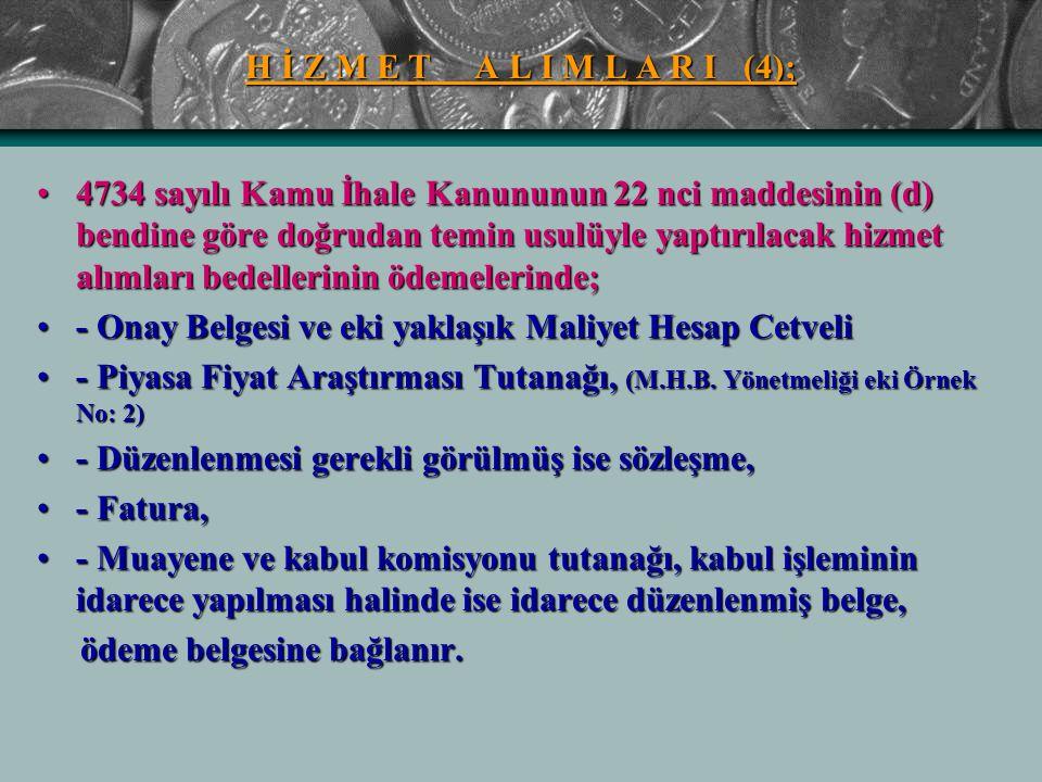 H İ Z M E T A L I M L A R I (4); 4734 sayılı Kamu İhale Kanununun 22 nci maddesinin (d) bendine göre doğrudan temin usulüyle yaptırılacak hizmet alıml