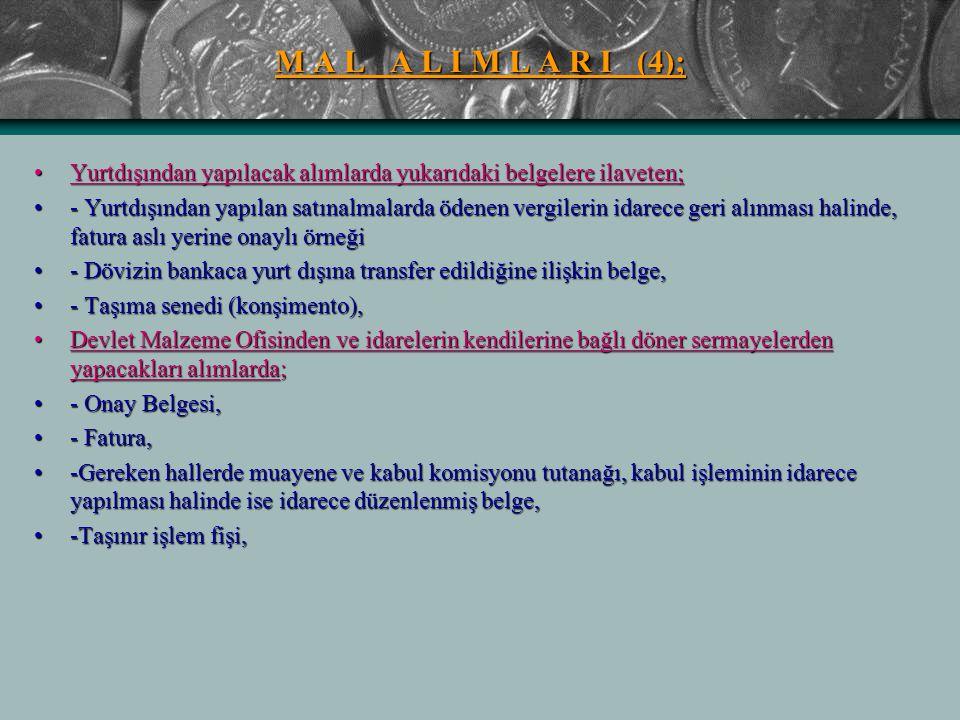M A L A L I M L A R I (4); Yurtdışından yapılacak alımlarda yukarıdaki belgelere ilaveten;Yurtdışından yapılacak alımlarda yukarıdaki belgelere ilavet