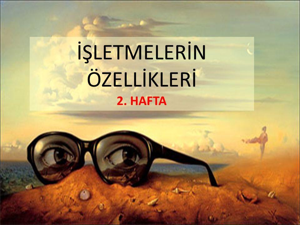 İŞLETMELERİN ÖZELLİKLERİ 2. HAFTA