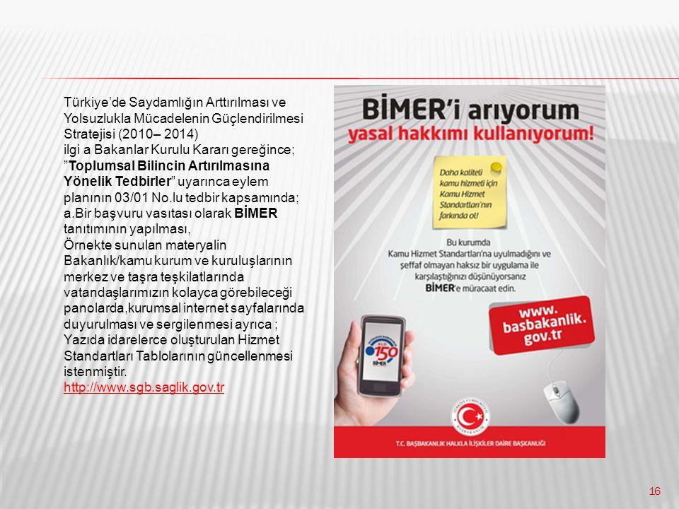 """16 Türkiye'de Saydamlığın Arttırılması ve Yolsuzlukla Mücadelenin Güçlendirilmesi Stratejisi (2010– 2014) ilgi a Bakanlar Kurulu Kararı gereğince; """"To"""
