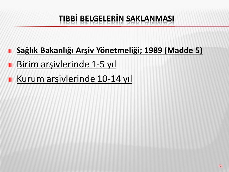 61 Sağlık Bakanlığı Arşiv Yönetmeliği; 1989 (Madde 5) Birim arşivlerinde 1-5 yıl Kurum arşivlerinde 10-14 yıl
