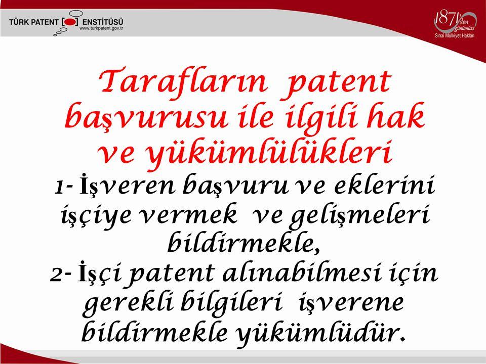 Tarafların patent ba ş vurusu ile ilgili hak ve yükümlülükleri 1- İş veren ba ş vuru ve eklerini i ş çiye vermek ve geli ş meleri bildirmekle, 2- İş çi patent alınabilmesi için gerekli bilgileri i ş verene bildirmekle yükümlüdür.