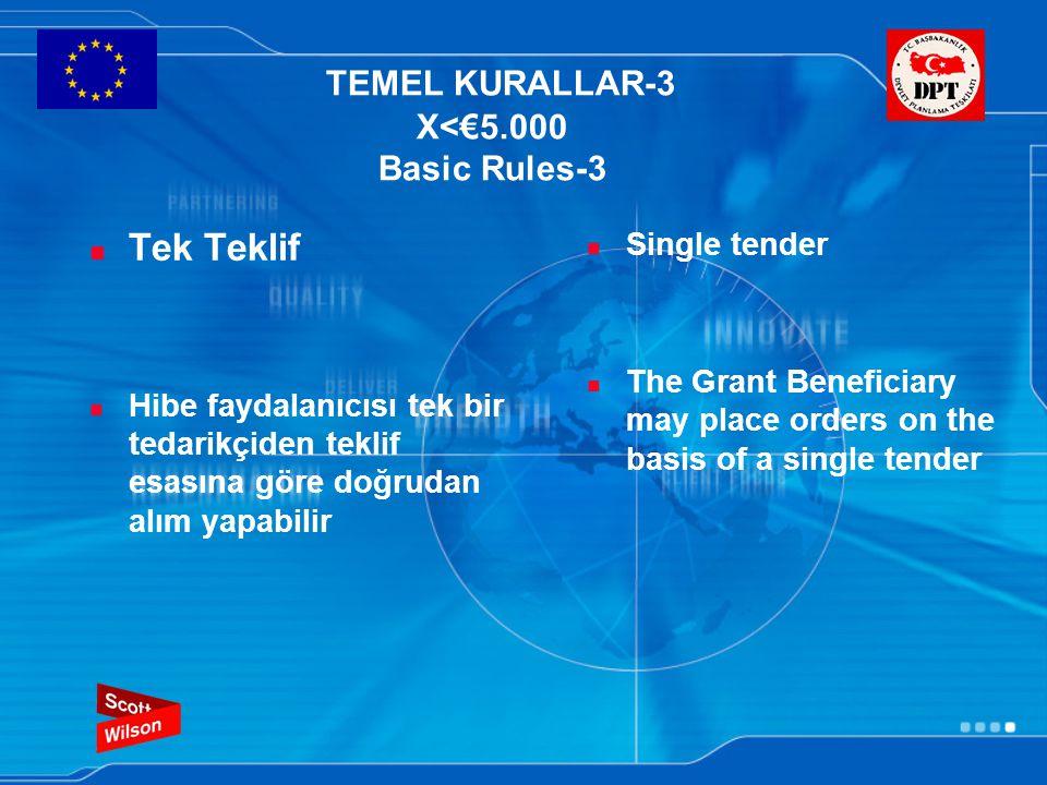 TEMEL KURALLAR-3 X<€5.000 Basic Rules-3 Tek Teklif Hibe faydalanıcısı tek bir tedarikçiden teklif esasına göre doğrudan alım yapabilir Single tender The Grant Beneficiary may place orders on the basis of a single tender