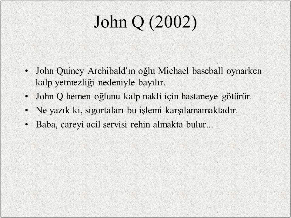 John Q (2002) John Quincy Archibald'ın oğlu Michael baseball oynarken kalp yetmezliği nedeniyle bayılır. John Q hemen oğlunu kalp nakli için hastaneye