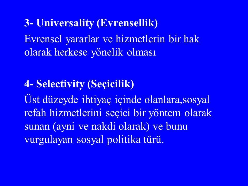 3- Universality (Evrensellik) Evrensel yararlar ve hizmetlerin bir hak olarak herkese yönelik olması 4- Selectivity (Seçicilik) Üst düzeyde ihtiyaç iç