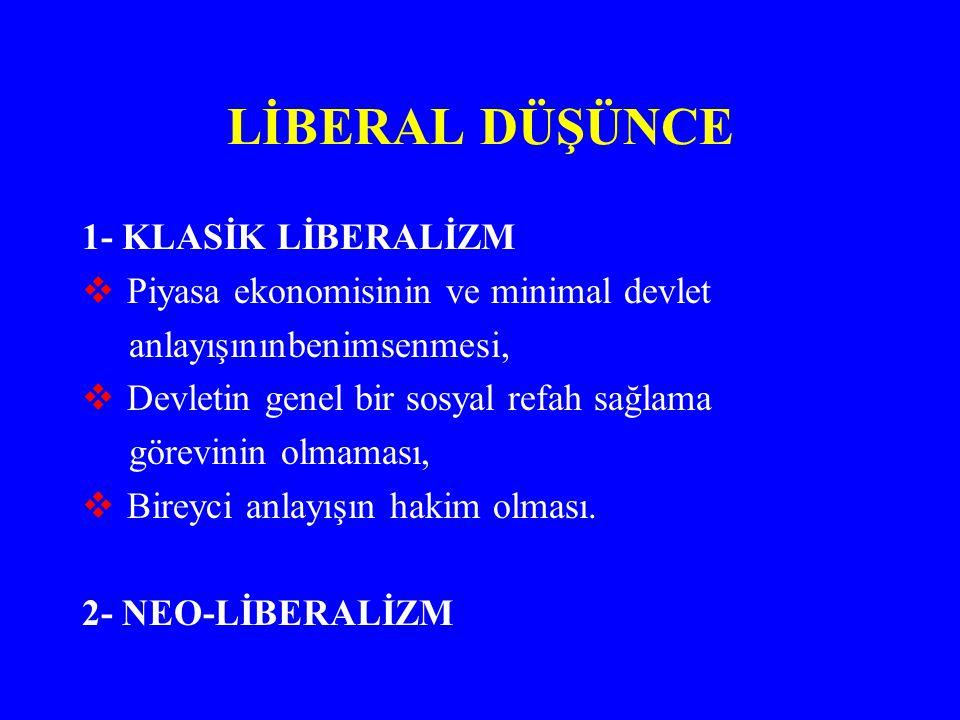 LİBERAL DÜŞÜNCE 1- KLASİK LİBERALİZM  Piyasa ekonomisinin ve minimal devlet anlayışınınbenimsenmesi,  Devletin genel bir sosyal refah sağlama görevi