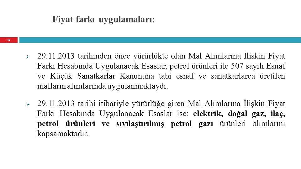Fiyat farkı uygulamaları:  29.11.2013 tarihinden önce yürürlükte olan Mal Alımlarına İlişkin Fiyat Farkı Hesabında Uygulanacak Esaslar, petrol ürünle