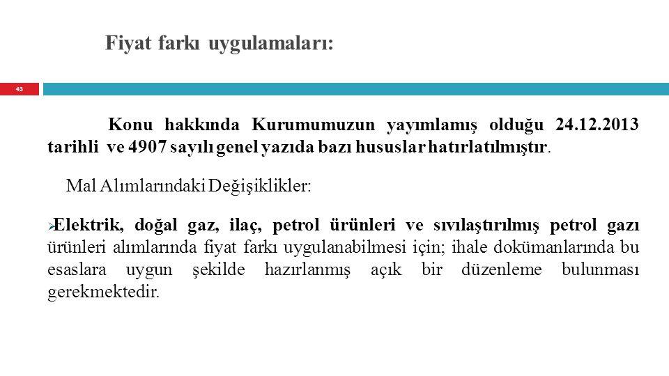 Fiyat farkı uygulamaları: Konu hakkında Kurumumuzun yayımlamış olduğu 24.12.2013 tarihli ve 4907 sayılı genel yazıda bazı hususlar hatırlatılmıştır. M