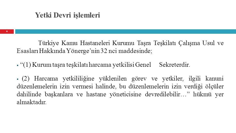 """Yetki Devri işlemleri Türkiye Kamu Hastaneleri Kurumu Taşra Teşkilatı Çalışma Usul ve Esasları Hakkında Yönerge'nin 32 nci maddesinde;  """"(1) Kurum ta"""