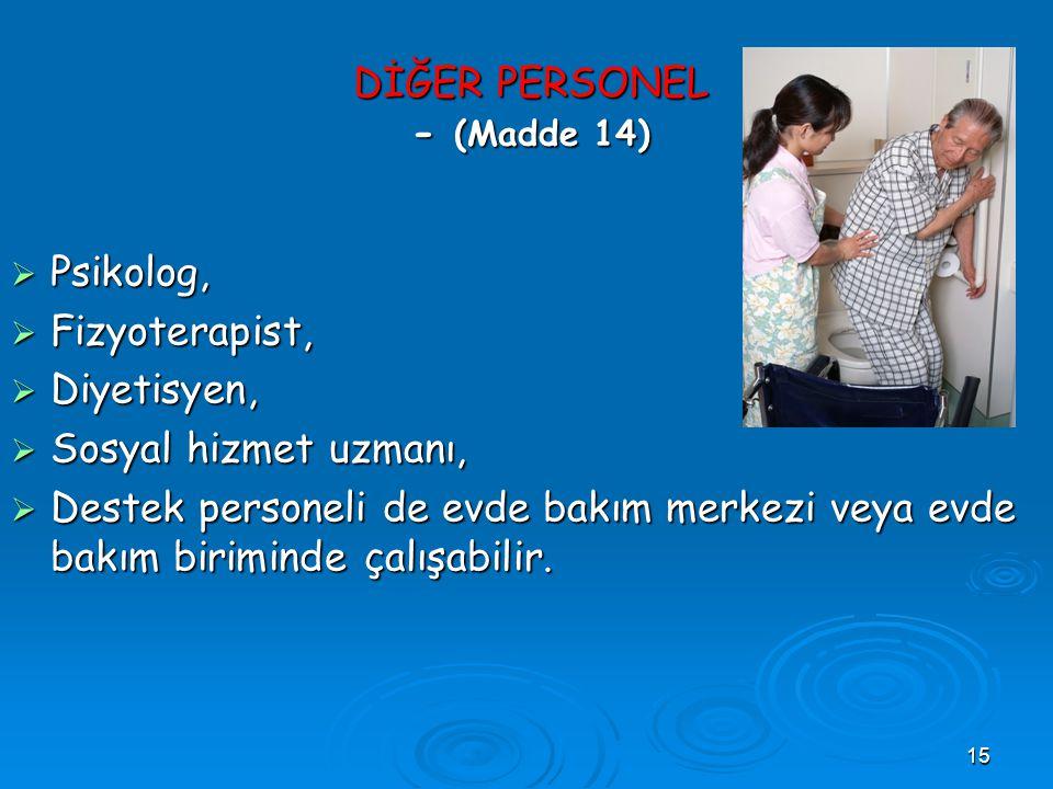 15 DİĞER PERSONEL - (Madde 14)  Psikolog,  Fizyoterapist,  Diyetisyen,  Sosyal hizmet uzmanı,  Destek personeli de evde bakım merkezi veya evde b