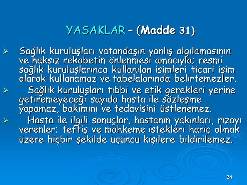 34 YASAKLAR – (Madde 31) YASAKLAR – (Madde 31)  Sağlık kuruluşları vatandaşın yanlış algılamasının ve haksız rekabetin önlenmesi amacıyla; resmi sağl