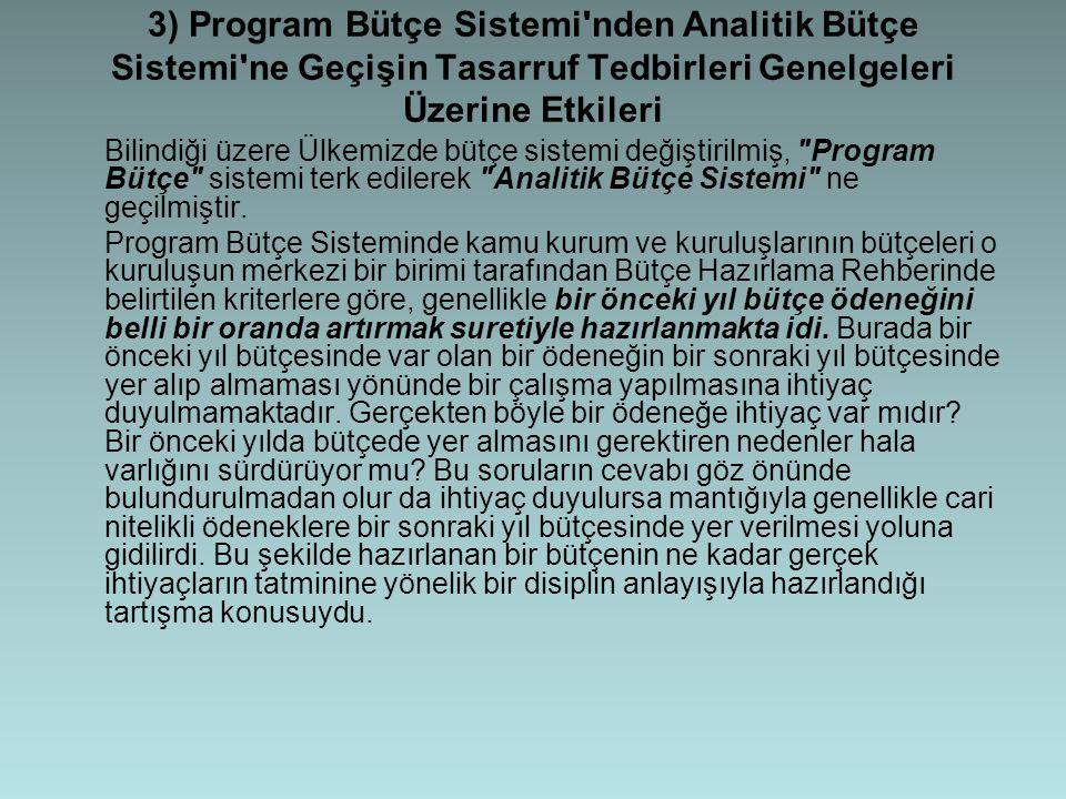 3) Program Bütçe Sistemi nden Analitik Bütçe Sistemi ne Geçişin Tasarruf Tedbirleri Genelgeleri Üzerine Etkileri Bilindiği üzere Ülkemizde bütçe sistemi değiştirilmiş, Program Bütçe sistemi terk edilerek Analitik Bütçe Sistemi ne geçilmiştir.