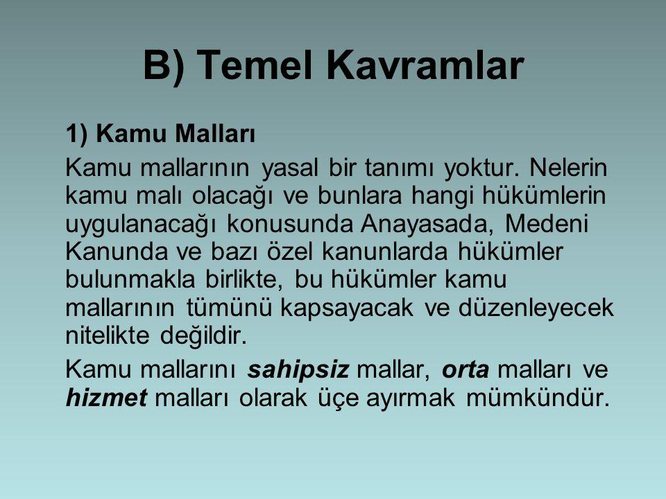 B) Temel Kavramlar 1) Kamu Malları Kamu mallarının yasal bir tanımı yoktur.
