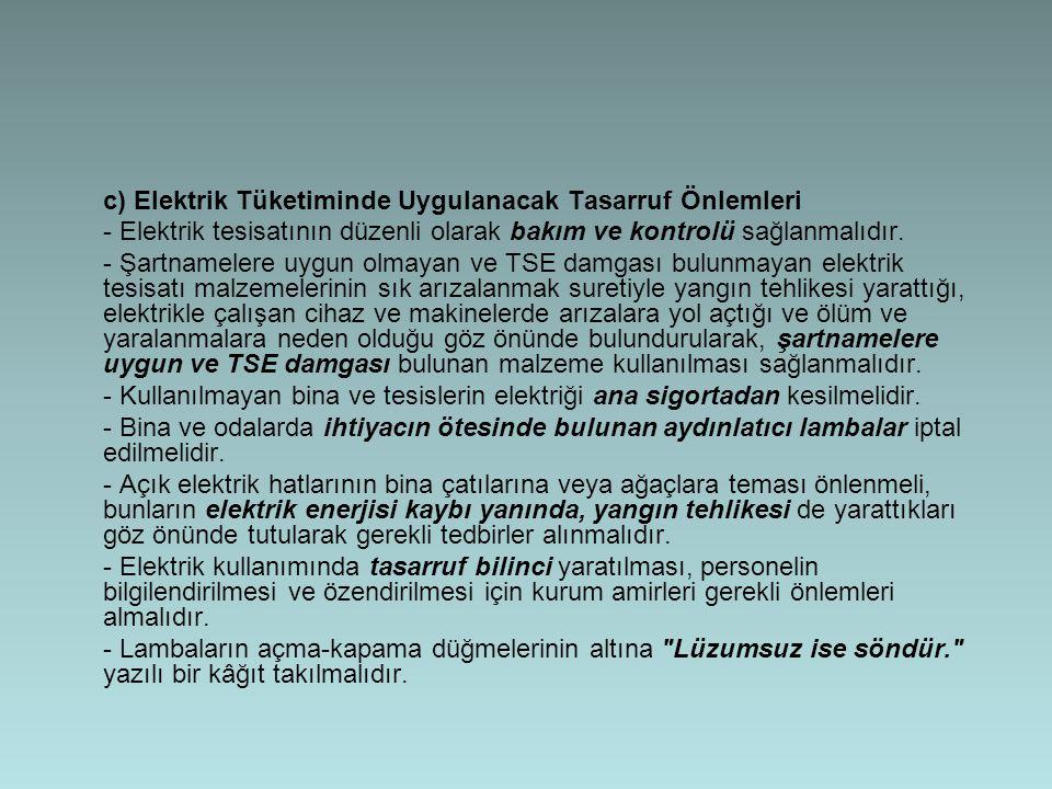 c) Elektrik Tüketiminde Uygulanacak Tasarruf Önlemleri - Elektrik tesisatının düzenli olarak bakım ve kontrolü sağlanmalıdır.