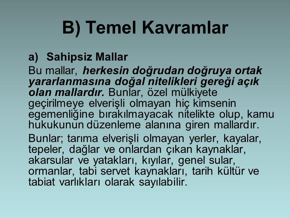 B) Temel Kavramlar a)Sahipsiz Mallar Bu mallar, herkesin doğrudan doğruya ortak yararlanmasına doğal nitelikleri gereği açık olan mallardır.