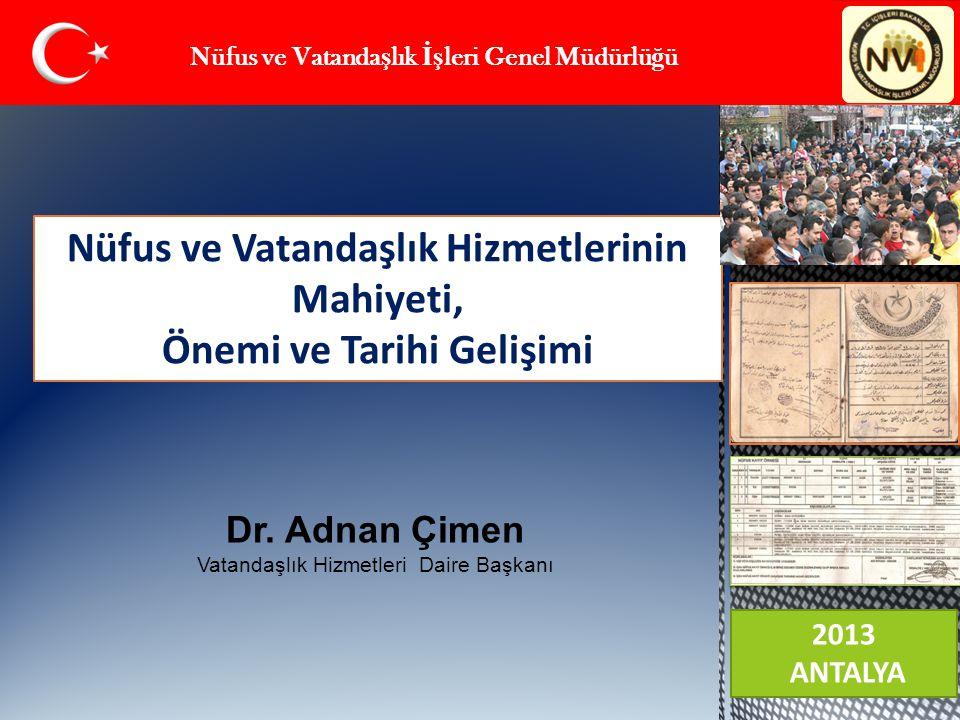  1970'LER ve Kimlik Numarası ve Elektronik ortama aktarma tartışmaları  2000 yılları  5490 Nüfus Hizmetleri Kanunu (2006)  5901 Türk Vatandaşlığı Kanunu (2009)  E- dönüşümün amiral gemisi olmak  T.