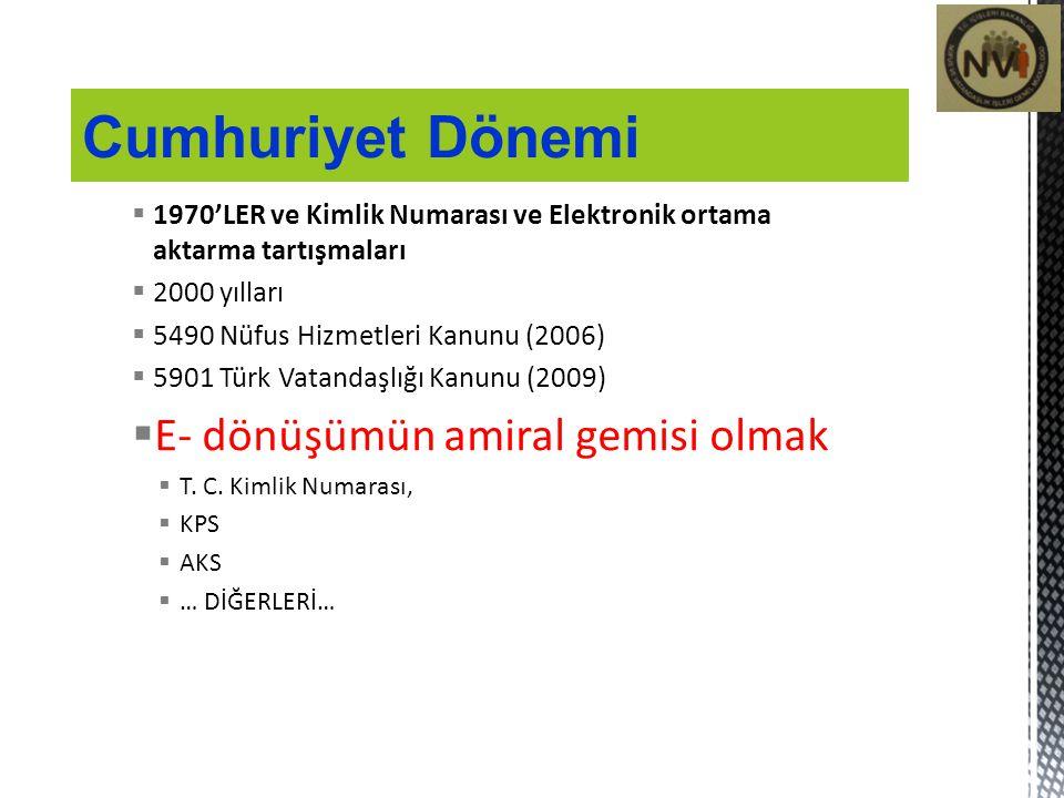  1970'LER ve Kimlik Numarası ve Elektronik ortama aktarma tartışmaları  2000 yılları  5490 Nüfus Hizmetleri Kanunu (2006)  5901 Türk Vatandaşlığı