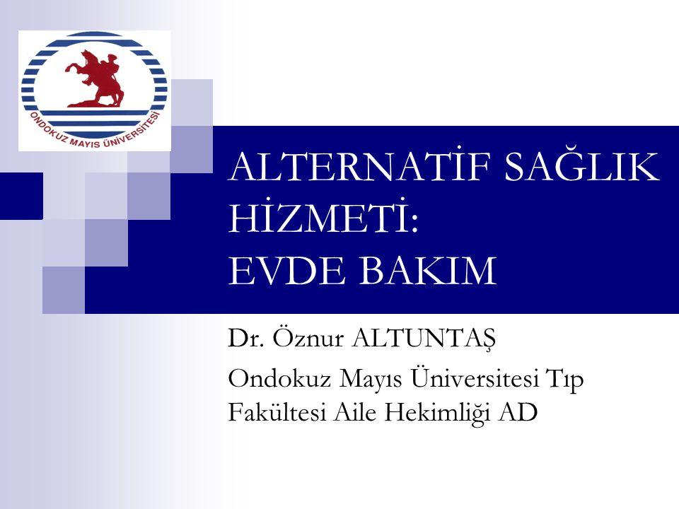 ALTERNATİF SAĞLIK HİZMETİ: EVDE BAKIM Dr.