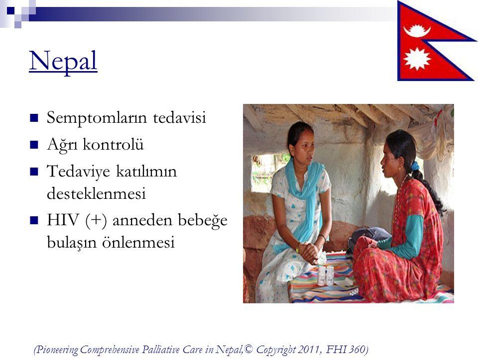 Nepal Semptomların tedavisi Ağrı kontrolü Tedaviye katılımın desteklenmesi HIV (+) anneden bebeğe bulaşın önlenmesi (Pioneering Comprehensive Palliative Care in Nepal,© Copyright 2011, FHI 360)