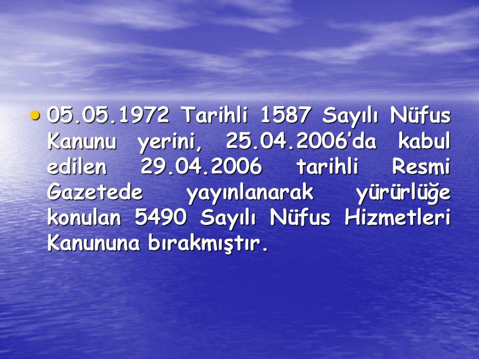  05.05.1972 Tarihli 1587 Sayılı Nüfus Kanunu yerini, 25.04.2006'da kabul edilen 29.04.2006 tarihli Resmi Gazetede yayınlanarak yürürlüğe konulan 5490