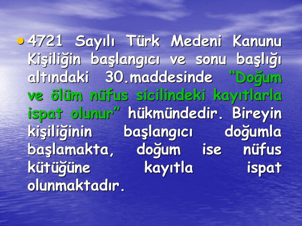 """ 4721 Sayılı Türk Medeni Kanunu Kişiliğin başlangıcı ve sonu başlığı altındaki 30.maddesinde """"Doğum ve ölüm nüfus sicilindeki kayıtlarla ispat olunur"""