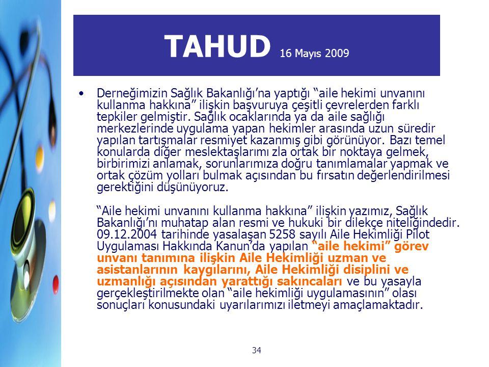 """34 TAHUD 16 Mayıs 2009 Derneğimizin Sağlık Bakanlığı'na yaptığı """"aile hekimi unvanını kullanma hakkına"""" ilişkin başvuruya çeşitli çevrelerden farklı t"""