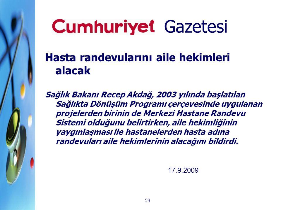 59 Gazetesi Hasta randevularını aile hekimleri alacak Sağlık Bakanı Recep Akdağ, 2003 yılında başlatılan Sağlıkta Dönüşüm Programı çerçevesinde uygula