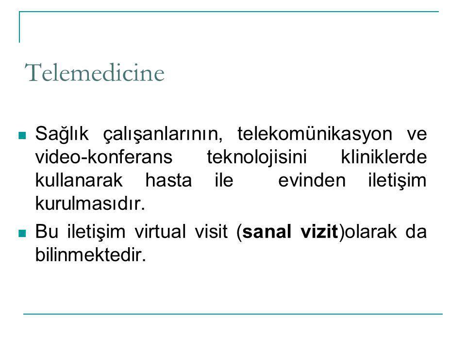 Telemedicine Sağlık çalışanlarının, telekomünikasyon ve video-konferans teknolojisini kliniklerde kullanarak hasta ile evinden iletişim kurulmasıdır.