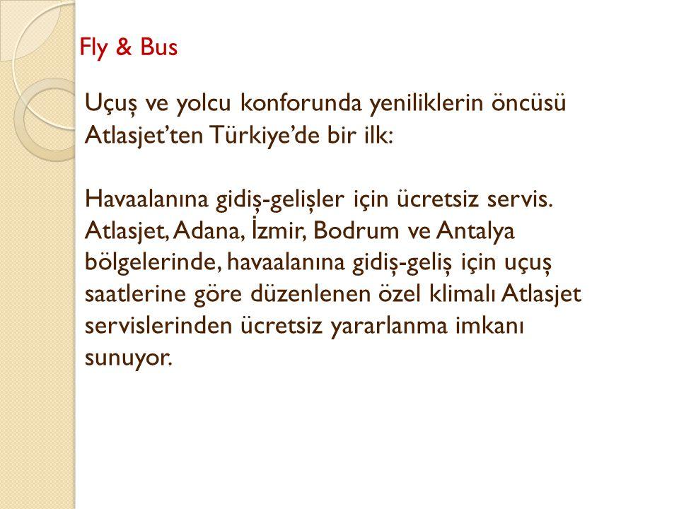 Fly & Bus Uçuş ve yolcu konforunda yeniliklerin öncüsü Atlasjet'ten Türkiye'de bir ilk: Havaalanına gidiş-gelişler için ücretsiz servis. Atlasjet, Ada