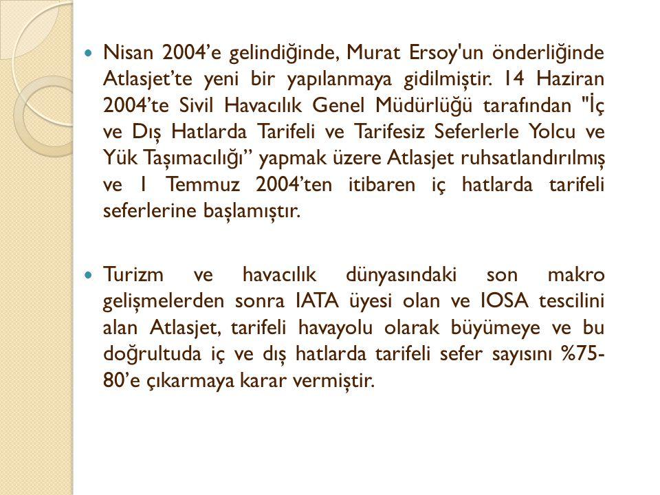 Nisan 2004'e gelindi ğ inde, Murat Ersoy'un önderli ğ inde Atlasjet'te yeni bir yapılanmaya gidilmiştir. 14 Haziran 2004'te Sivil Havacılık Genel Müdü
