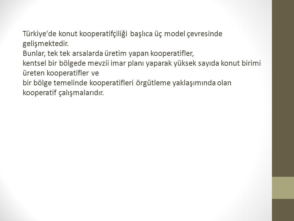Türkiye'de konut kooperatifçiliği başlıca üç model çevresinde gelişmektedir. Bunlar, tek tek arsalarda üretim yapan kooperatifler, kentsel bir bölgede