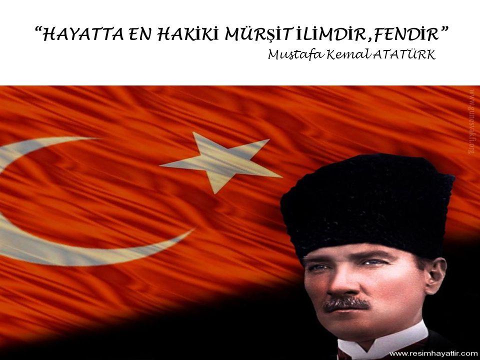 """""""HAYATTA EN HAK İ K İ MÜR Şİ T İ L İ MD İ R,FEND İ R"""" Mustafa Kemal ATATÜRK"""