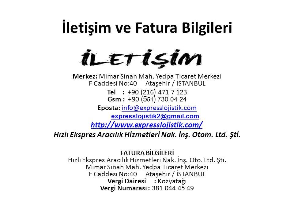 İletişim ve Fatura Bilgileri Merkez: Mimar Sinan Mah. Yedpa Ticaret Merkezi F Caddesi No:40 Ataşehir / İSTANBUL Tel : +90 (216) 471 7 123 Gsm : +90 (