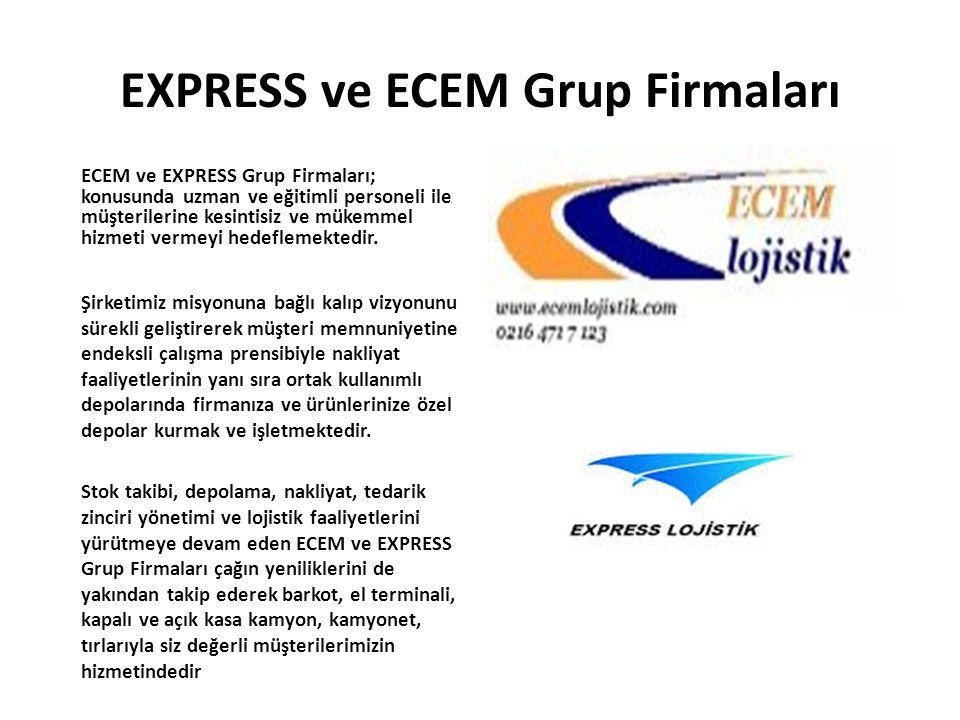 EXPRESS ve ECEM Grup Firmaları ECEM ve EXPRESS Grup Firmaları; konusunda uzman ve eğitimli personeli ile müşterilerine kesintisiz ve mükemmel hizmeti