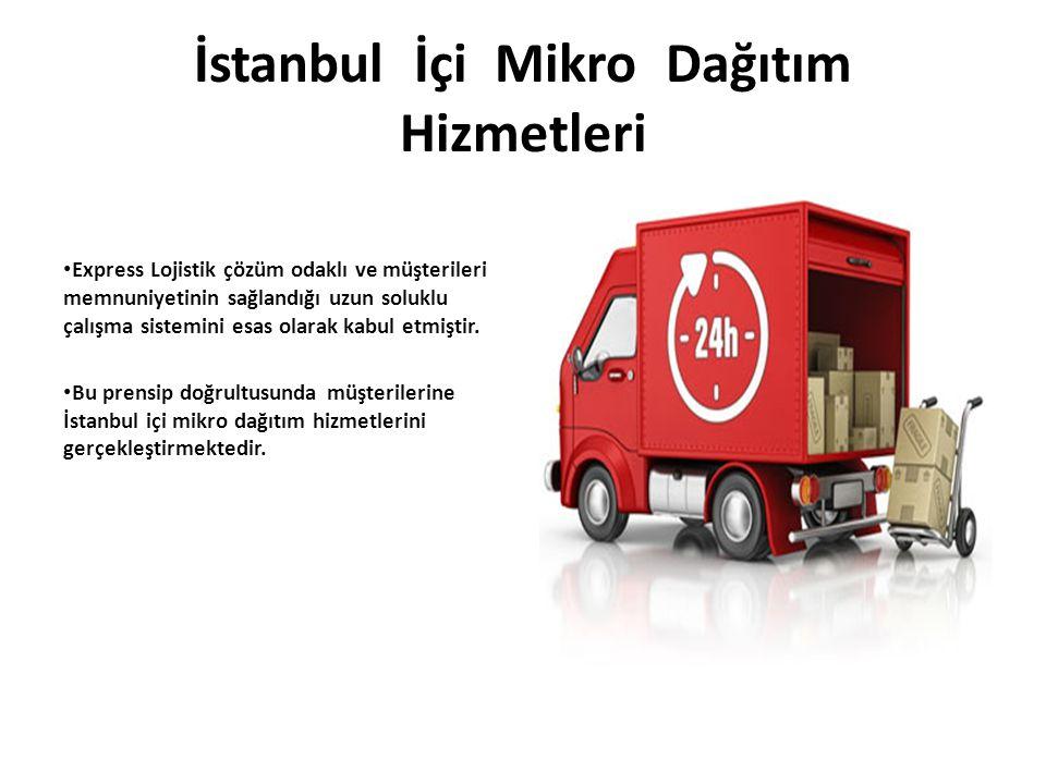 İstanbul İçi Mikro Dağıtım Hizmetleri Express Lojistik çözüm odaklı ve müşterileri memnuniyetinin sağlandığı uzun soluklu çalışma sistemini esas olara