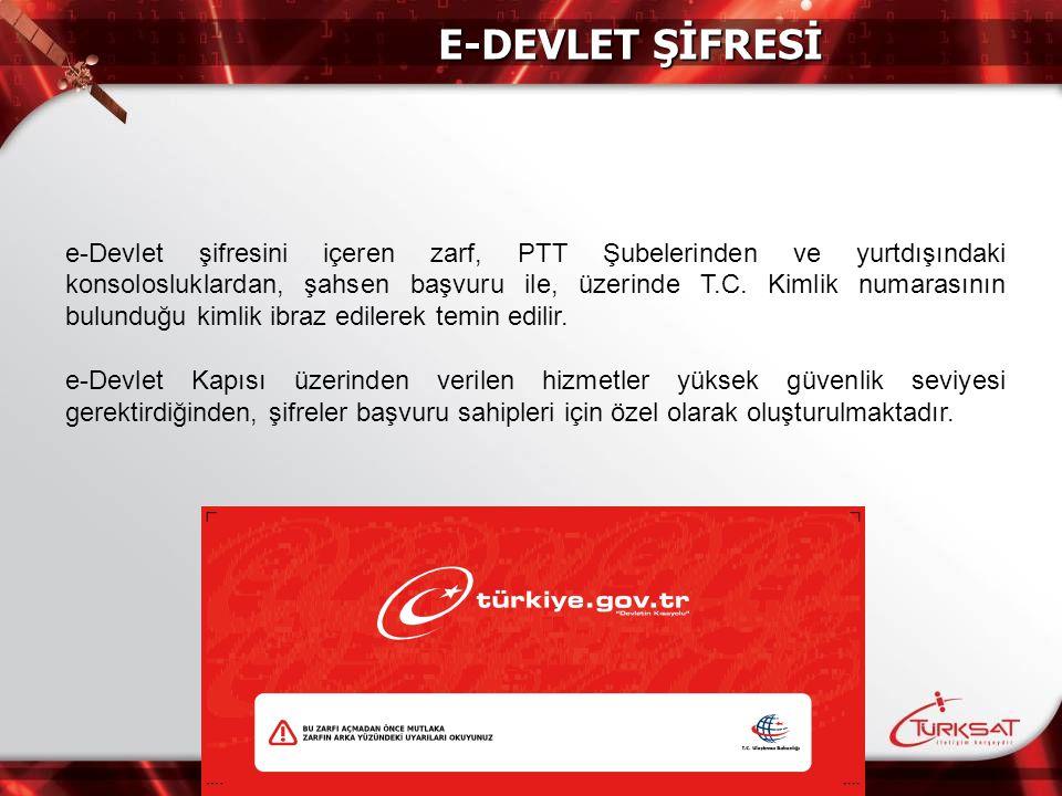 e-Devlet şifresini içeren zarf, PTT Şubelerinden ve yurtdışındaki konsolosluklardan, şahsen başvuru ile, üzerinde T.C. Kimlik numarasının bulunduğu ki